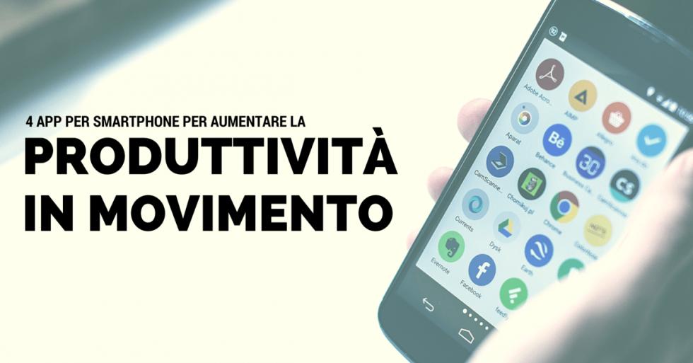 4 app per smartphone per aumentare la produttività in movimento