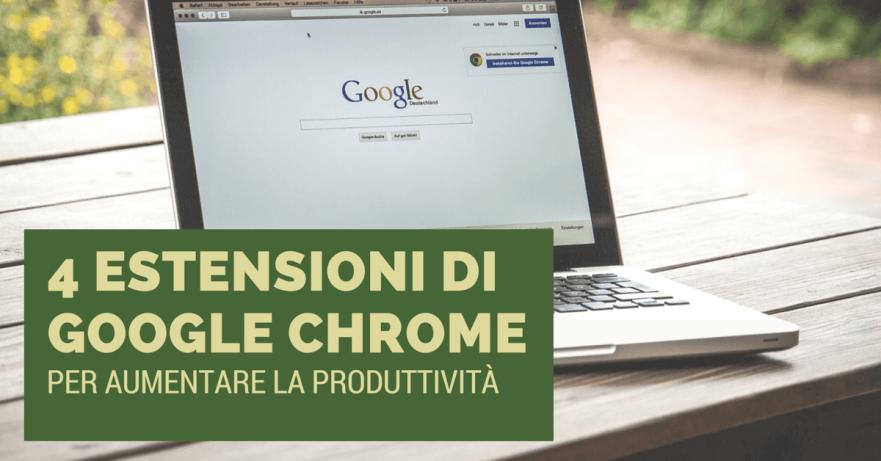 4 Estensioni di Google Chrome per aumentare la produttività