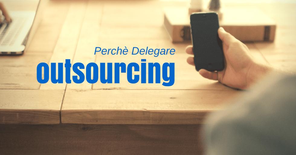 Ousourcing - perchè delegare